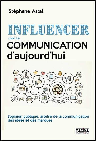 Influencer, c'est la communication d'aujourd'hui : L'opinion publique, arbitre de la communication des idées et des marques