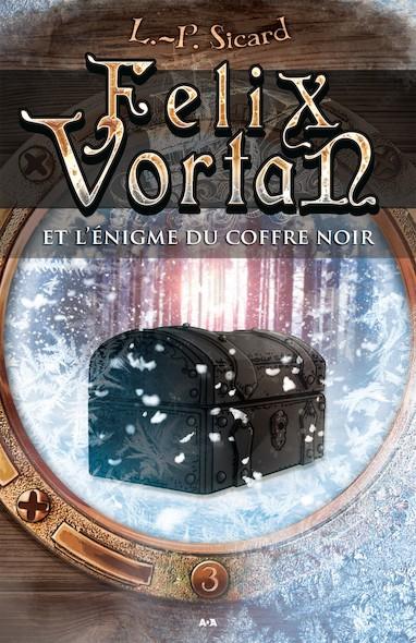 Felix Vortan et l'énigme du coffre noir, tome 3