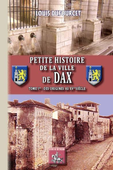 Petite Histoire de la Ville de Dax (Tome Ier)