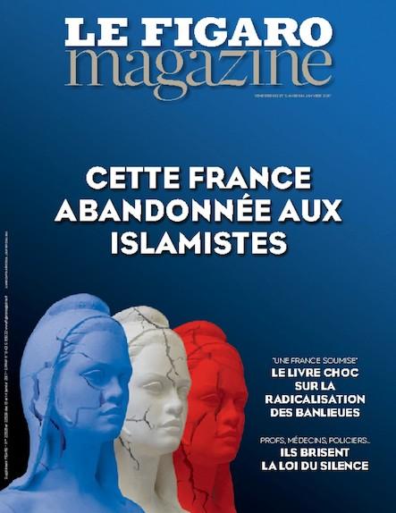 Le Figaro Magazine - Cette France abandonnée aux islamistes
