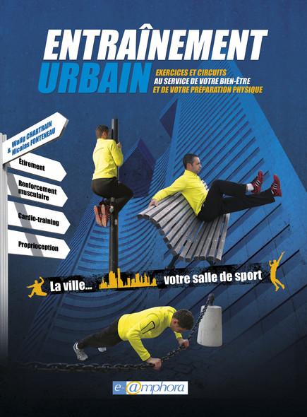 Entraînement sportif en milieu urbain : Plus de 200 exercices et circuits d'entraînement