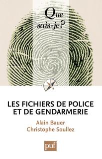 Les fichiers de police et de gendarmerie - « Que sais-je ? » n° 3856 | Bauer, Alain