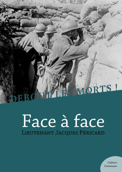 Debout les morts ! Face à face : Impressions et souvenirs d'un soldat de la Grande Guerre