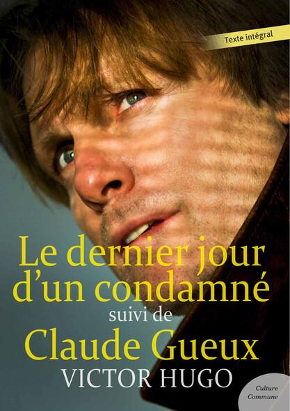 Le dernier jour d'un condamné : suivi de Claude Gueux