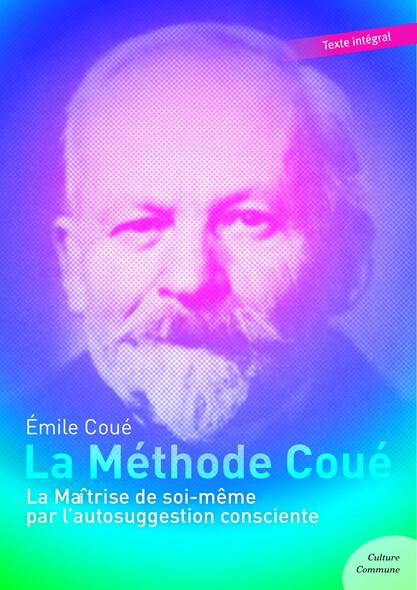 La Méthode Coué : La Maîtrise de soi-même par l'autosuggestion consciente