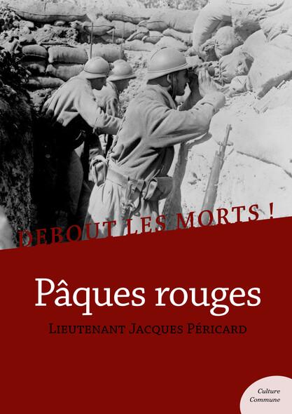 Debout les morts ! Pâques rouges : Impressions et souvenirs d'un soldat de la Grande Guerre