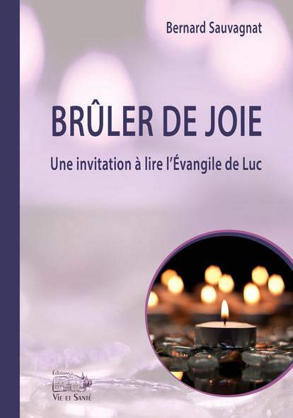 Brûler de joie : Une invitation à lire l'Évangile de Luc
