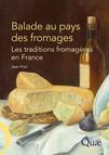 Balade au pays des fromages : Les traditions fromagères en France