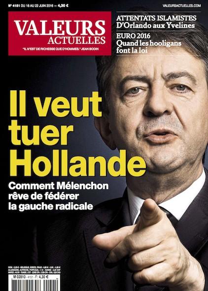 Valeurs Actuelles - Juin 2016 - Il veut tuer Hollande