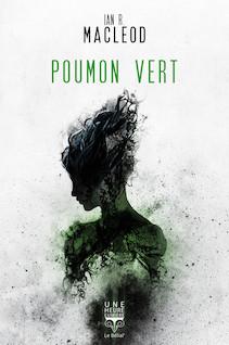 Poumon vert | MacLeod, Ian R.