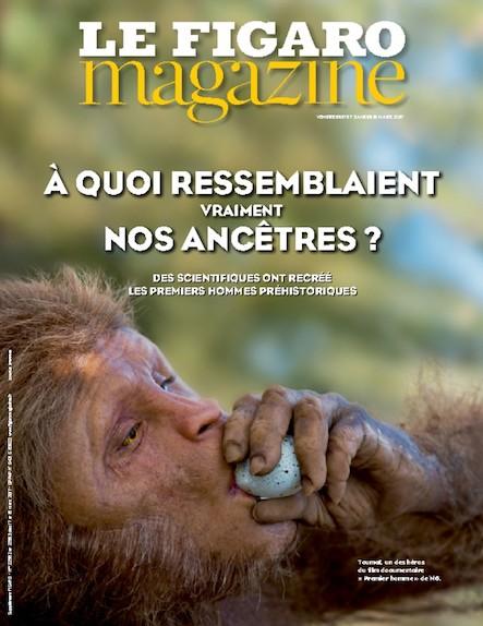Le Figaro Magazine - Mars 2017 :  A quoi ressemblaient vraiment nos ancêtres ?