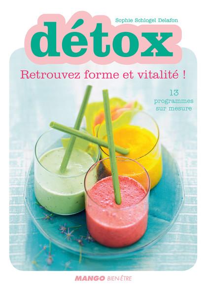 Détox - Retrouvez forme et vitalité : 13 programmes sur mesure