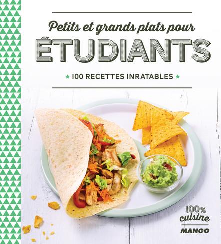 Petits et grands plats pour étudiants : 100 recettes inratables