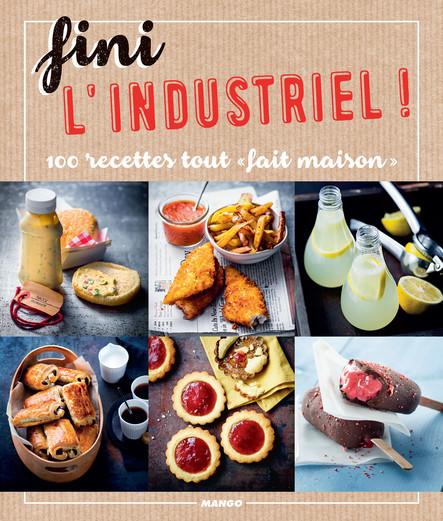Fini l'industriel ! : 100 recettes tout « fait maison »