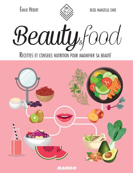 Beauty & Food : Recettes et conseils nutrition pour magnifier sa beauté