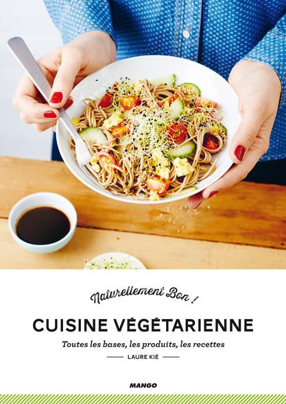 Cuisine Végétarienne : Toutes les bases, les produits, les recettes