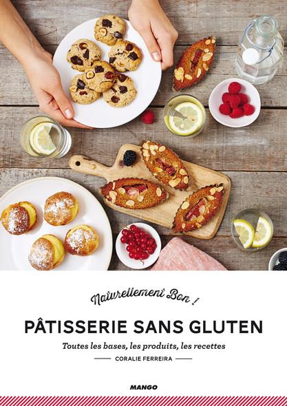 Pâtisserie sans gluten : Toutes les bases, les produits, les recettes