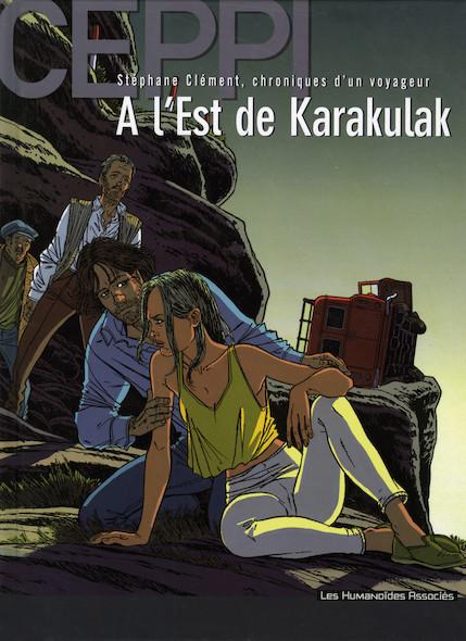 Stéphane Clément, chroniques d'un voyageur T2 : A l'Est de Karakulak