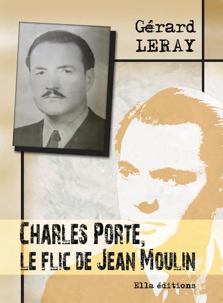 Charles Porte, le flic de Jean Moulin