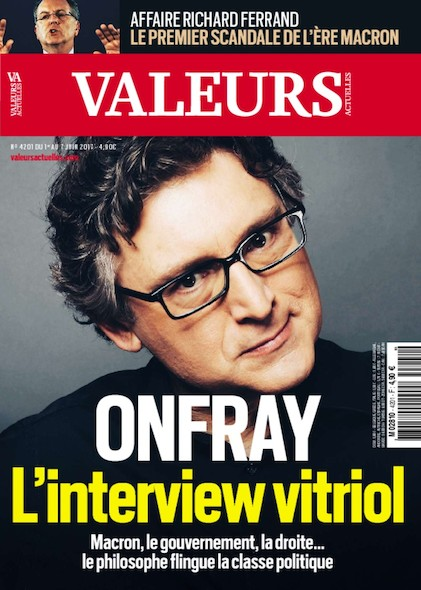 Valeurs Actuelles - Juin 2017 - Onfray, l'interview vitriol
