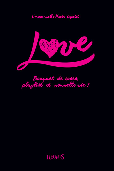 Love - Bouquet de roses, playlist et nouvelle vie ! : Tome 1