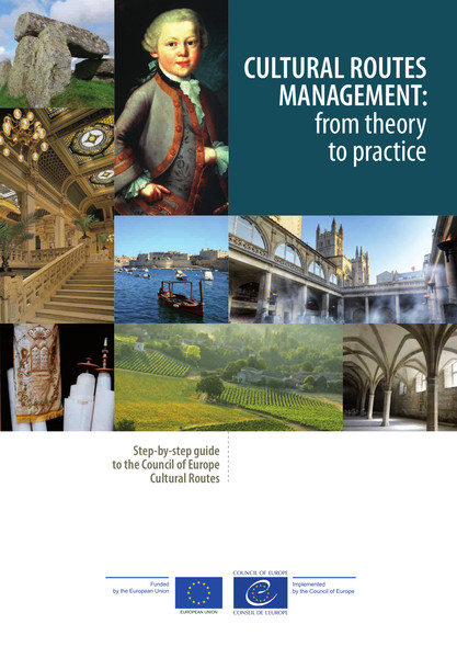 Cultural Routes management: from theory to practice : Step-by-step guide to the Council of Europe Cultural Routes