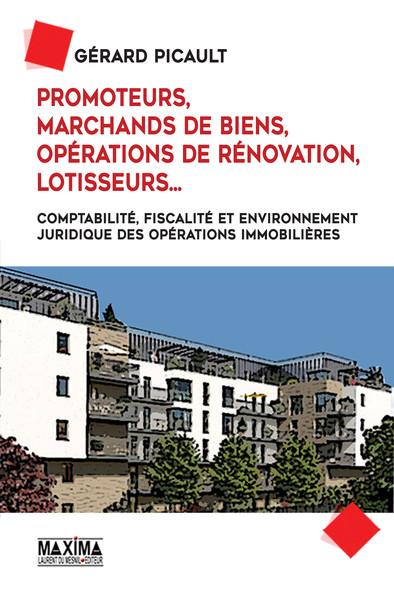 Promoteurs, marchands de biens, opérations de rénovation, lotisseurs... : Comptabilité, fiscalité et environnement juridique des opérations immobilières