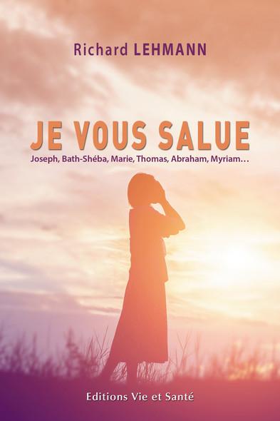 Je vous salue : Joseph, Bath-Shéba, Marie, Thomas, Abraham, Myriam…