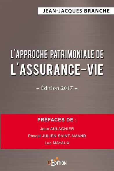 L'approche patrimoniale de l'assurance-vie - Édition 2017
