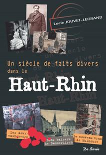 Un siècle de faits divers dans le Haut-Rhin   Jouvet-Legrand, Lucie
