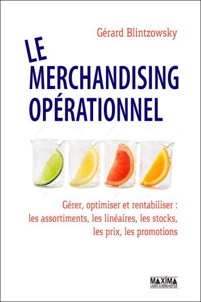 Le merchandising opérationnel : Gérer, optimiser et rentabiliser les assortiments, linéaires, stocks, prix, promotions