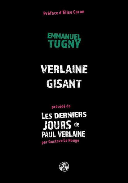 """Verlaine gisant - précédé de """"Les derniers jours de Paul Verlaine"""""""
