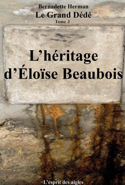 Le Grand Dédé : Tome 3 : L'Héritage d'Éloïse Beaubois