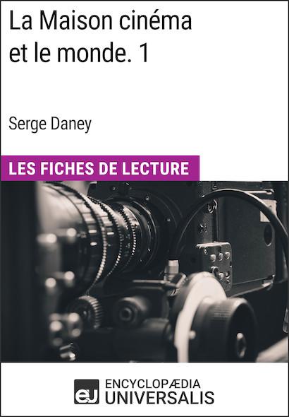 La Maison cinéma et le monde. 1 de Serge Daney