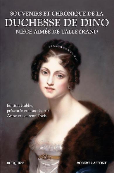 Souvenirs et chronique de la duchesse de Dino, nièce aimée de Talleyrand