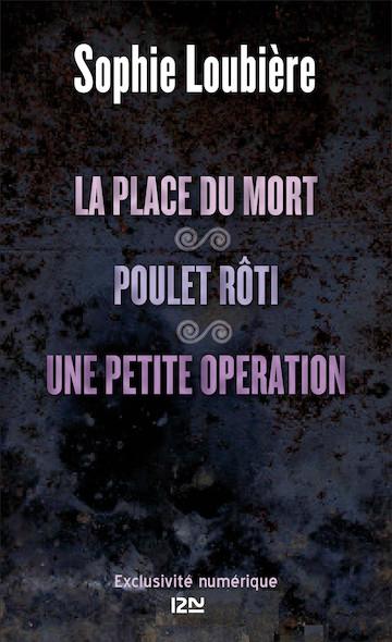La place du mort suivie de Poulet rôti et Une petite opération
