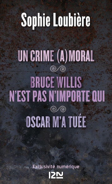 Un crime (a)moral suivi de Bruce Willis n'est pas n'importe qui et Oscar m'a tuée