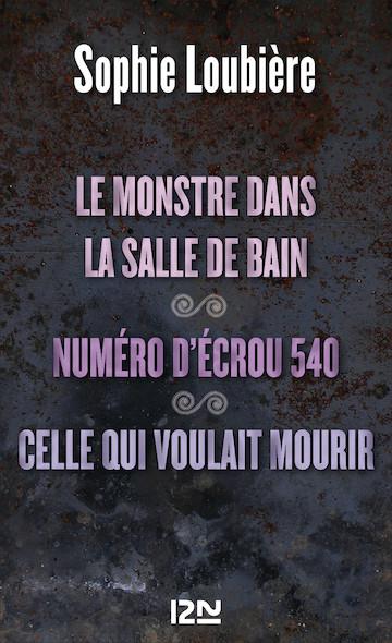 Le monstre dans la salle de bains suivi de Numéro d'écrou 540 et Celle qui voulait mourir