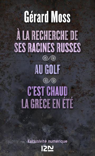 À la recherche de ses racines russes suivi de Au golf et C'est chaud la Grèce, en été