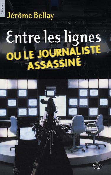 Entre les lignes ou le journaliste assasiné
