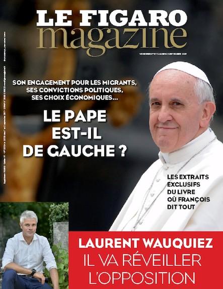 Le Figaro Magazine - Septembre 2017 : Le Pape est-il de gauche ?