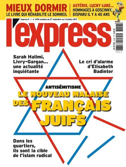L'Express - Septembre 2017 - Antisémistisme, le nouveau malaise des français juifs