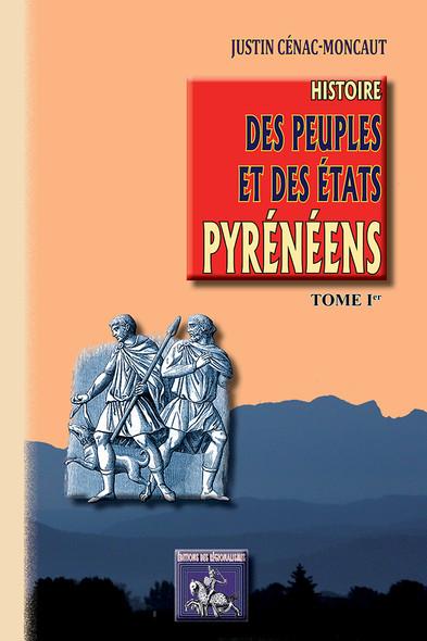 Histoire des Peuples et des Etats pyrénéens (Tome Ier)