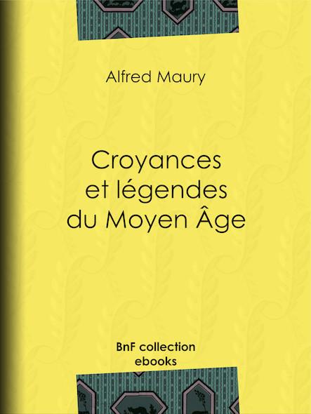 Croyances et légendes du Moyen Âge - Nouvelle édition des Fées du Moyen Âge et des Légendes pieuses