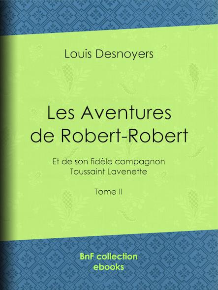 Les Aventures de Robert-Robert  - Et de son fidèle compagnon Toussaint Lavenette