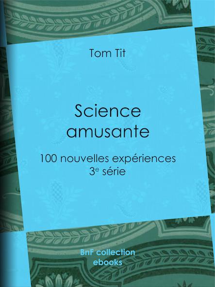 Science amusante - 100 nouvelles expériences - 3e série