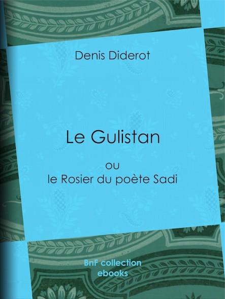 Le Gulistan - ou le Rosier du poète Sadi