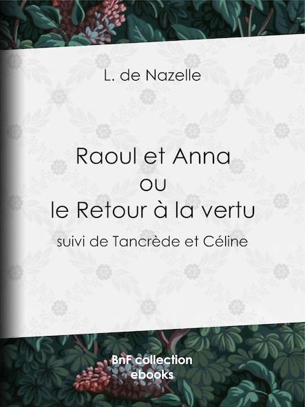 Raoul et Anna ou le Retour à la vertu - suivi de Tancrède et Céline