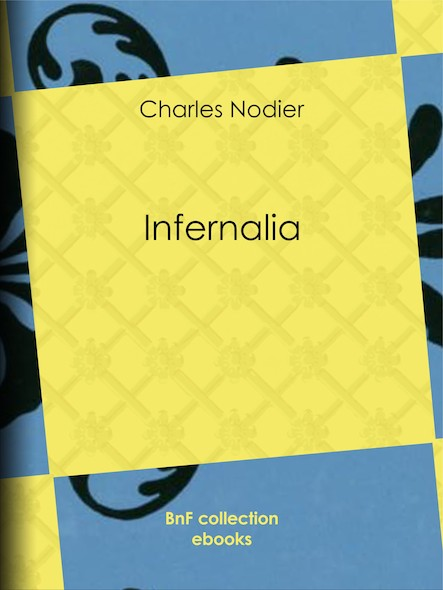Infernalia - ou anecdotes, petits romans, nouvelles et contes sur les revenants, les spectres, les démons et les vampires