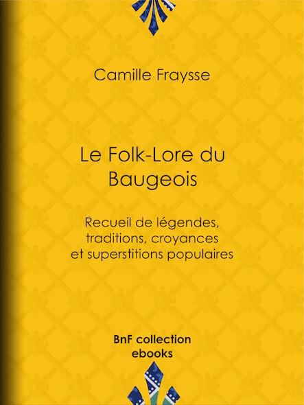 Le Folk-Lore du Baugeois - Recueil de légendes, traditions, croyances et superstitions populaires